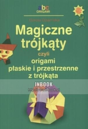 Okładka książki Magiczne trójkąty, czyli origami płaskie i przestrzenne z trójkąta - Dorota Dziamska