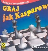 Okładka książki Graj jak Kasparow. Lekcje z arcymistrzem