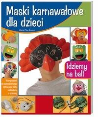 Okładka książki Maski karnawałowe dla dzieci : idziemy na bal!