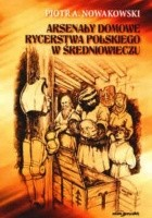 Arsenały domowe rycerstwa polskiego w średniowieczu