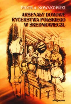 Okładka książki Arsenały domowe rycerstwa polskiego w średniowieczu