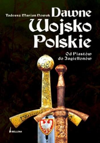 Okładka książki Dawne Wojsko Polskie. Od Piastów do Jagiellonów