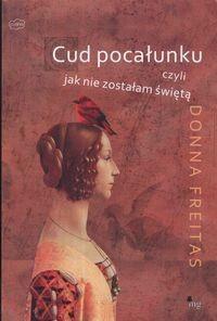 Okładka książki Cud pocałunku czyli jak nie zostałam świętą