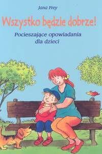 Okładka książki Wszystko będzie dobrze! Pocieszające opowiadania dla dzieci