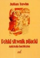Polski słownik pijacki Antologia bachiczna