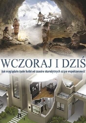 Okładka książki Wczoraj i dziś Jak wyglądało życie ludzi od czasów starożytnych