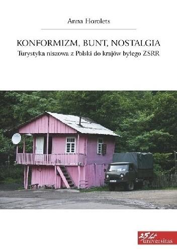 Okładka książki Konformizm, bunt, nostalgia. Turystyka niszowa z Polski do krajów byłego ZSRR