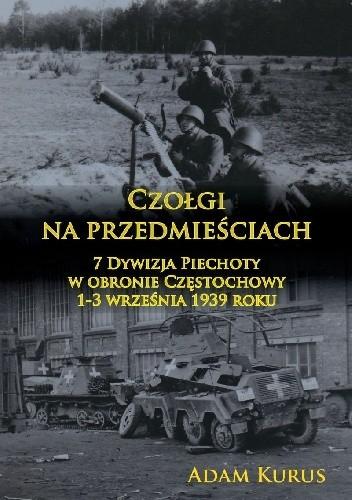 Okładka książki Czołgi na przedmieściach. 7 Dywizja Piechoty w obronie Częstochowy 1-3 września 1939 roku