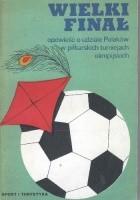 Wielki finał. Opowieść o udziale Polaków w piłkarskich turniejach olimpijskich