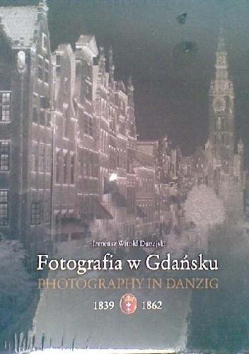 Okładka książki Fotografia w Gdańsku 1839-1862