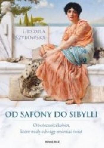 Okładka książki Od Safony do Sibylli. O twórczości kobiet, które miały odwagę zmieniać świat