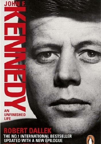 Okładka książki John F. Kennedy. An Unfinished Life 1917 - 1963