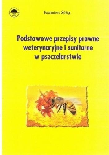 Okładka książki Podstawowe przepisy prawne weterynaryjne i sanitarne w pszczelarstwie