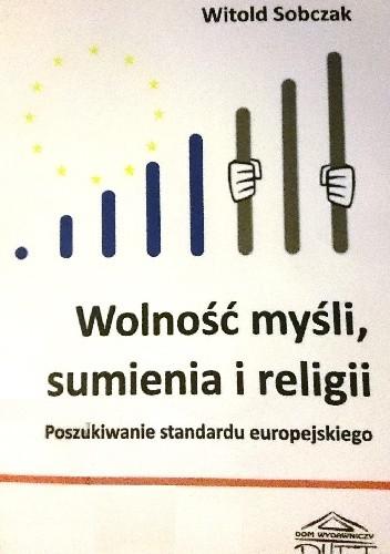 Okładka książki Wolność myśli, sumienia i religii. Poszukiwanie standardu europejskiego.