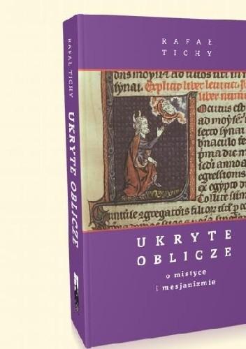 Okładka książki Ukryte Oblicze. O mistyce i mesjanizmie
