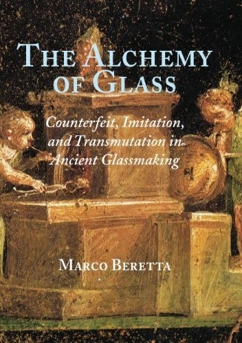 Okładka książki The Alchemy of Glass. Counterfeit, Imitation, and Transmutation in Ancient Glassmaking