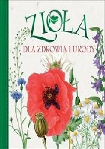 Okładka książki Zioła dla zdrowia i urody