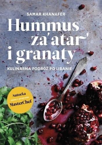 Okładka książki Hummus, za'atar i granaty. Kulinarna podróż po Libanie