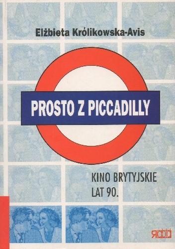 Okładka książki Prosto z Piccadilly. Kino brytyjskie lat 90.