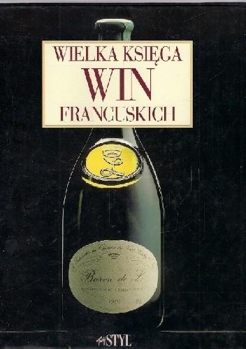 Okładka książki Wielka księga win francuskich