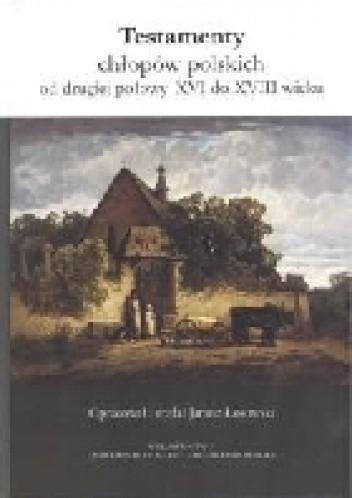 Okładka książki Testamenty chłopów polskich od drugiej połowy XVI do XVIII wieku