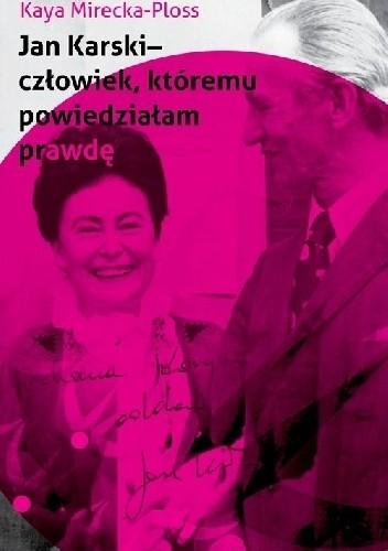 Okładka książki Jan Karski – człowiek, któremu powiedziałam prawdę
