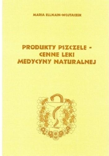 Okładka książki Produkty pszczele - cenne leki medycyny naturalnej