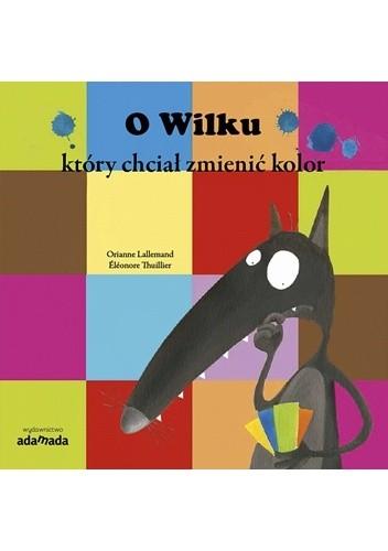 Okładka książki O Wilku, który chciał zmienić kolor