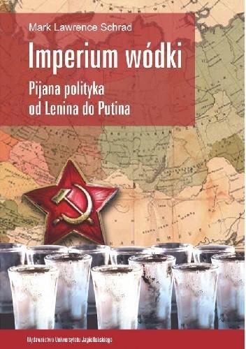 Okładka książki Imperium wódki. Pijana polityka od Lenina do Putina