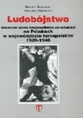 Okładka książki Ludobójstwo dokonane przez nacjonalistów ukraińskich na Polakach w województwie tarnopolskim 1939-1946