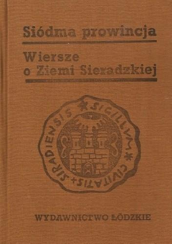 Okładka książki Siódma prowincja. Wiersze o Ziemi Sieradzkiej