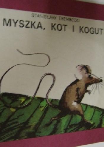 Okładka książki Myszka, kot i kogut