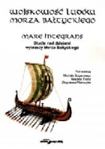 Okładka książki Wojskowość ludów morza bałtyckiego. Mare Integrans. Studia nad dziejami wybrzeży Morza Bałtyckiego.