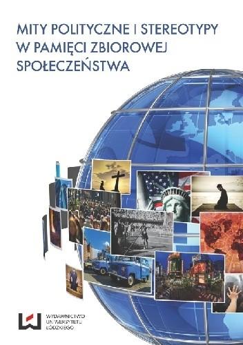 Okładka książki Mity polityczne i stereotypy w pamięci zbiorowej społeczeństwa