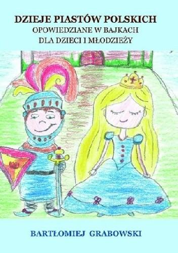 Okładka książki Dzieje Piastów Polskich. Opowiedziane w bajkach dla dzieci i młodzieży