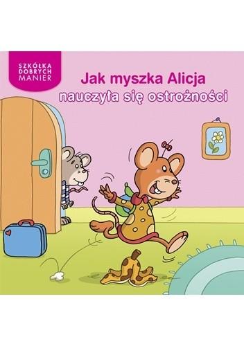 Okładka książki Jak myszka Alicja nauczyła się ostrożności