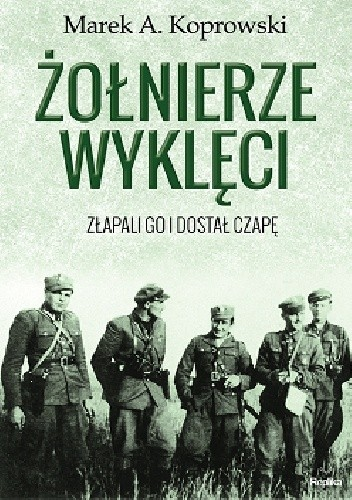 Okładka książki Żołnierze Wyklęci. Złapali go i dostał czapę