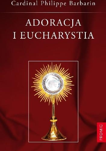 Okładka książki Adoracja i Eucharystia