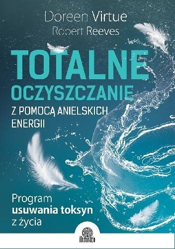 Okładka książki Totalne oczyszczanie z pomocą anielskich energii. Program usuwania toksyn z życia