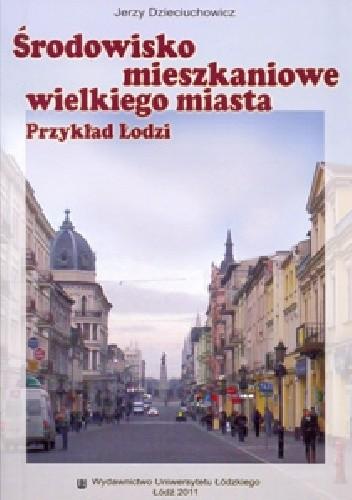 Okładka książki Środowisko mieszkaniowe wielkiego miasta. Przykład Łodzi