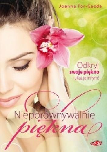 Okładka książki Nieporównywalnie piękna Odkryj swoje piękno i ukaż je innym!