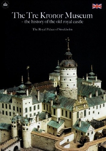 Okładka książki The Tre Kronor Museum - the history of the old royal castle