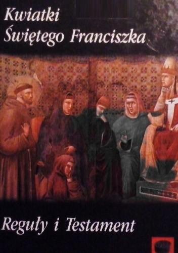 Okładka książki Kwiatki Świętego Franciszka. Reguły i Testament