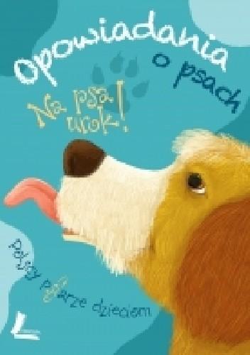 Okładka książki Na psa urok! Opowiadania o psach