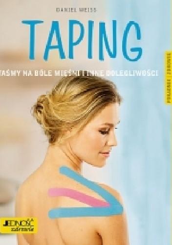 Okładka książki Taping. Taśmy na bóle mięśni i inne dolegliwości
