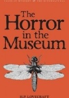 The Horror in the Museum - Collected Short Stories Volume Two