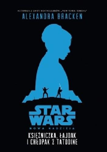 Okładka książki Księżniczka, łajdak i chłopak z Tatooine