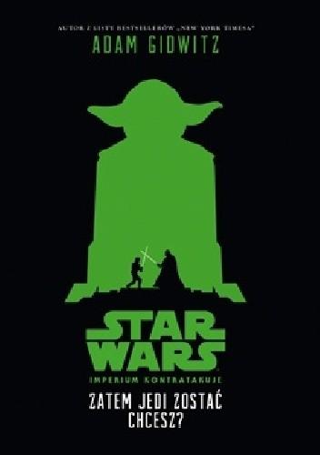 Okładka książki Zatem Jedi zostać chcesz?