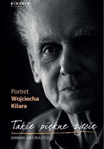 Okładka książki Takie piękne życie. Portret Wojciecha Kilara