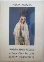 Nasza książka Rodzina Radia Maryja w darze Ojcu Świętemu Janowi Pawłowi II